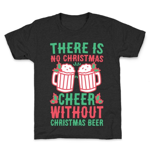 There is No Christmas Cheer Without Christmas Beer Kids T-Shirt