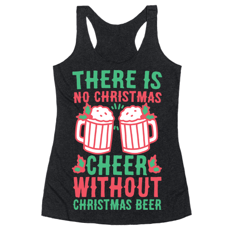 There is No Christmas Cheer Without Christmas Beer Racerback Tank Top