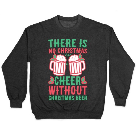 There is No Christmas Cheer Without Christmas Beer Pullover