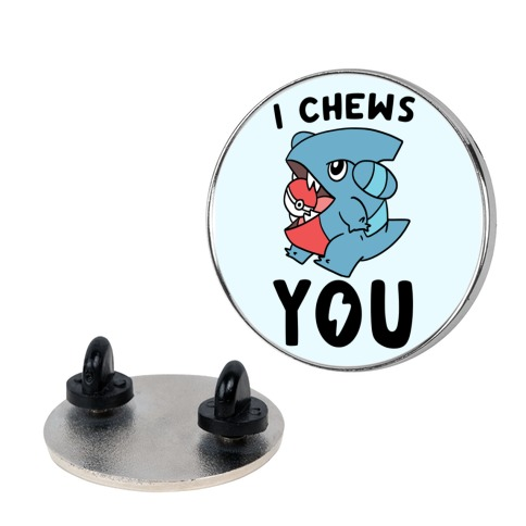 I Chews You Pin