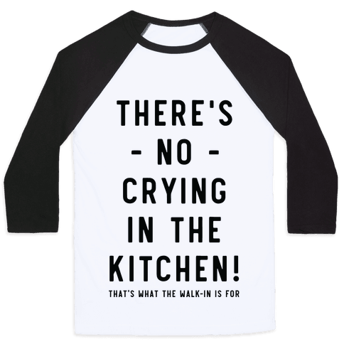 There's No Crying in the Kitchen Baseball Tee