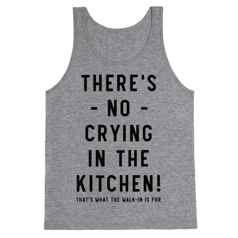 There's No Crying in the Kitchen Tank Top