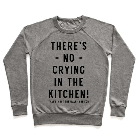 There's No Crying in the Kitchen Pullover