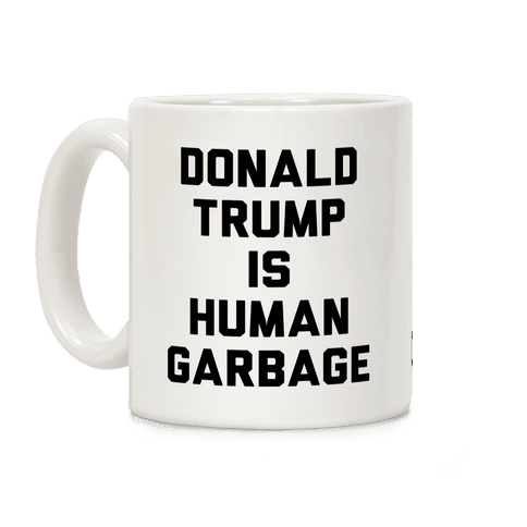 Donald Trump Is Human Garbage Coffee Mug