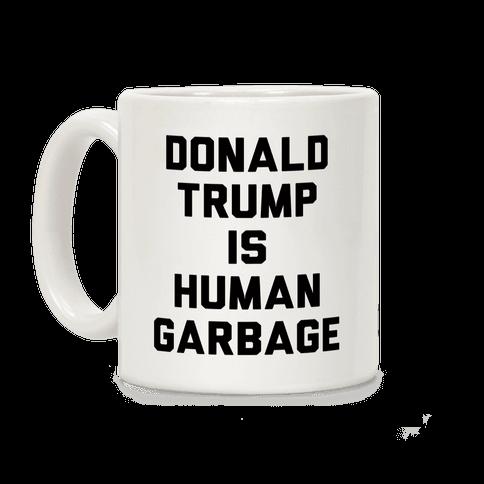 Donald Trump Is Human Garbage Coffee Mug