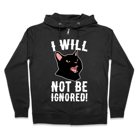 I Will Not Be Ignored  Zip Hoodie