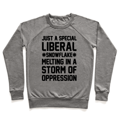 Just a Special Liberal Snowflake Pullover