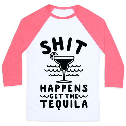 Shit Happens Get the Tequila Baseball Tee