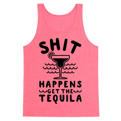 Shit Happens Get the Tequila Tank Top