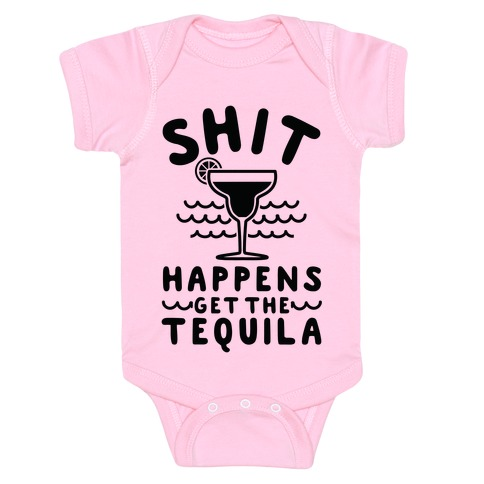 Shit Happens Get the Tequila Baby Onesy