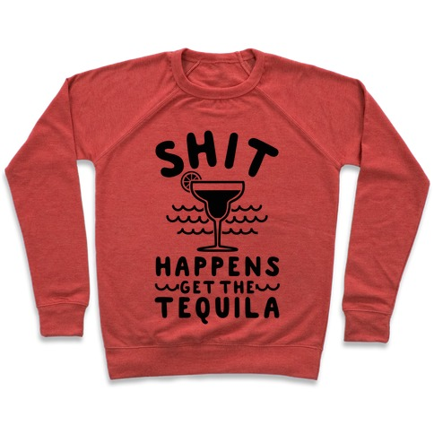 Shit Happens Get the Tequila Pullover