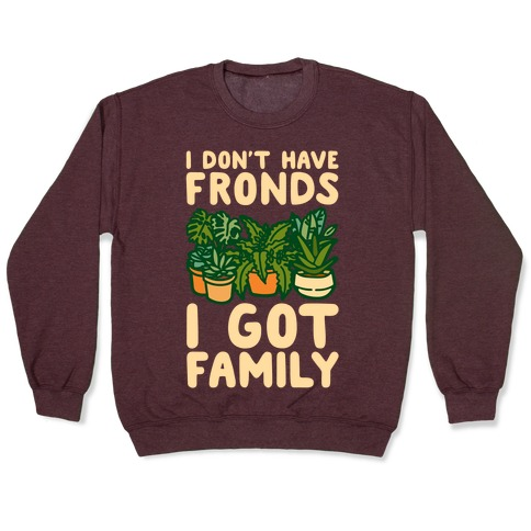 I Don't Have Fronds I Got Family Parody White Print Pullover