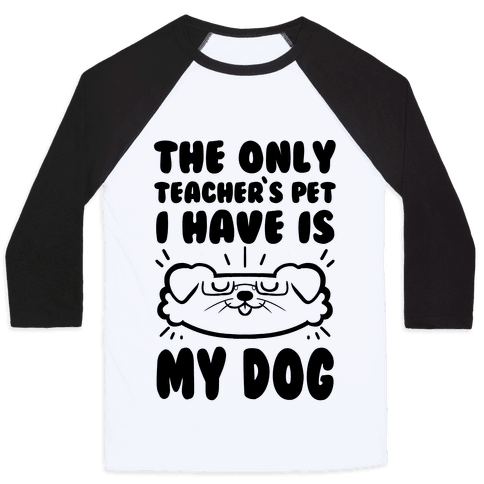 The Only Teachers Pet I Have Is My Dog Baseball Tee