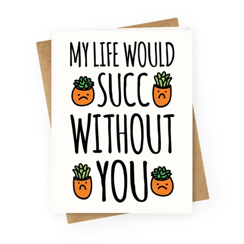 My Life Would Succ Without You Parody Greeting Card