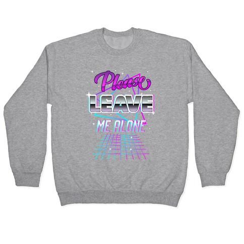 Please Leave Me Alone Retro Wave Pullover