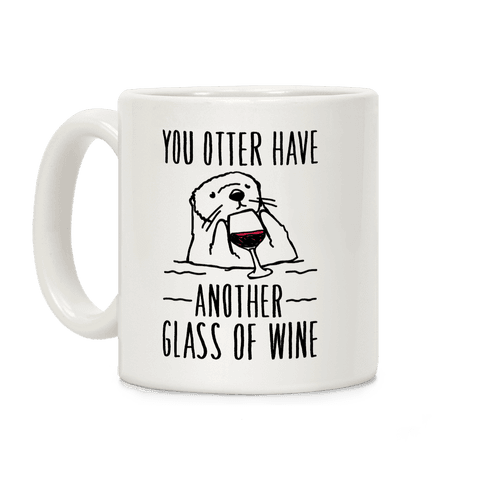 You Otter Have Another Glass of Wine White Print Coffee Mug