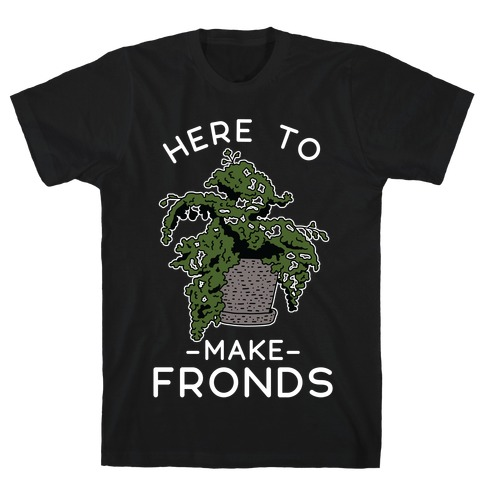 Here to Make Fronds T-Shirt