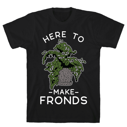 Here to Make Fronds Mens T-Shirt