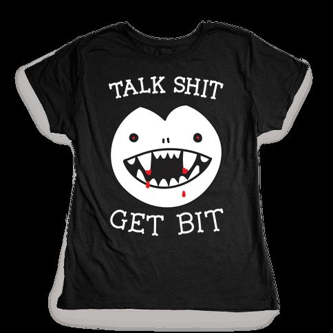 Talk Shit Get Bit Womens T-Shirt