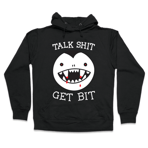 Talk Shit Get Bit Hooded Sweatshirt