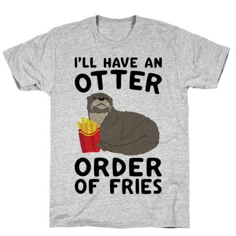 I'll Have An Otter Order of Fries T-Shirt