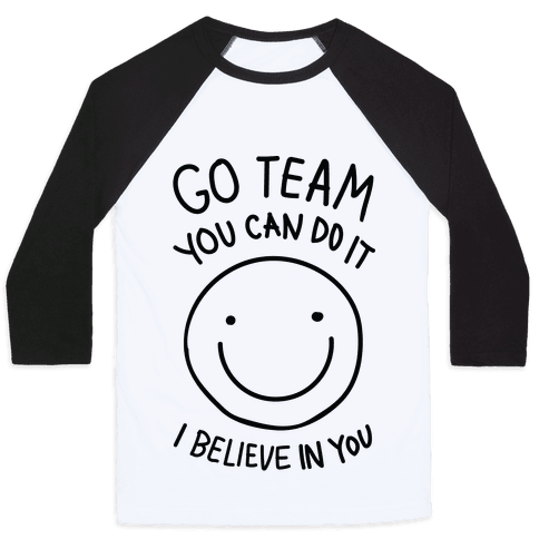 Go Team You Can DO It I Believe IN You (CMYK) Baseball Tee
