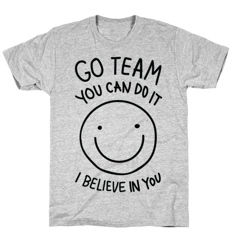 Go Team You Can DO It I Believe IN You (CMYK) T-Shirt