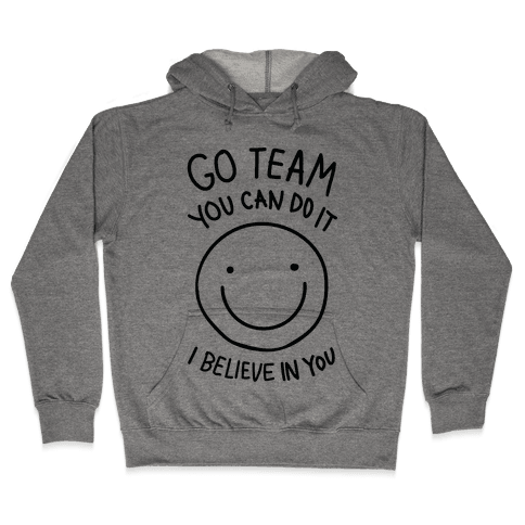 Go Team You Can DO It I Believe IN You (CMYK) Hooded Sweatshirt