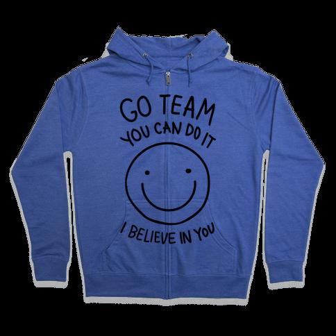 Go Team You Can DO It I Believe IN You (CMYK) Zip Hoodie