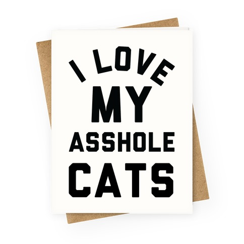 I Love My Asshole Cats Greeting Card