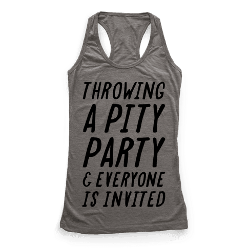 Throwing A Pity Party And Everyone Is Invited