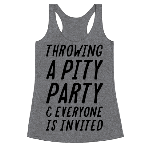 Throwing A Pity Party And Everyone Is Invited Racerback Tank Top