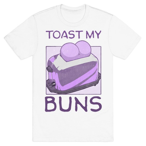 Toast My Buns T-Shirt
