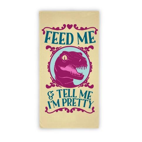 Feed Me And Tell Me I'm Pretty Raptor Towel Beach Towel