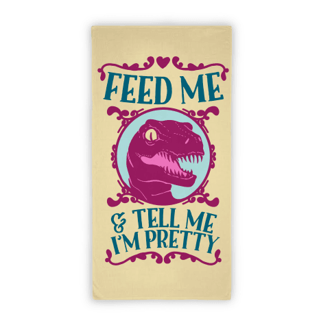 Feed Me And Tell Me I'm Pretty Raptor Towel Beach Towel