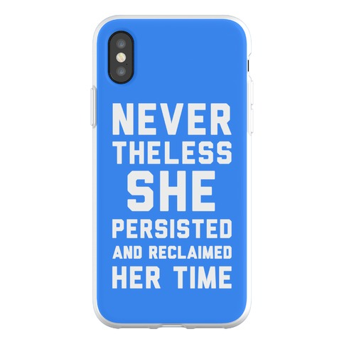 Never The Less She Persisted and Reclaimed Her Time Phone Flexi-Case