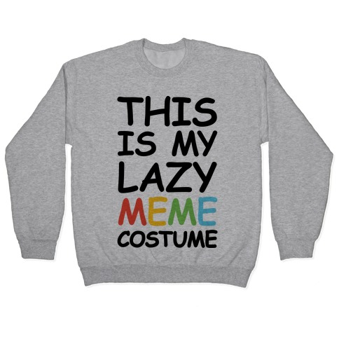This Is My Lazy Meme Costume Pullover