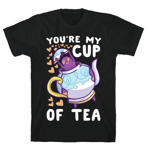 You're My Cup of Tea - Polteageist Mens/Unisex T-Shirt