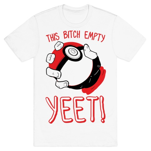 This bitch Empty, YEET!  T-Shirt