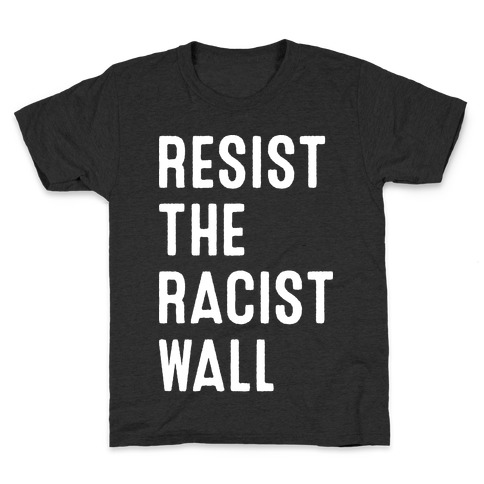 Resist The Racist Wall Kids T-Shirt