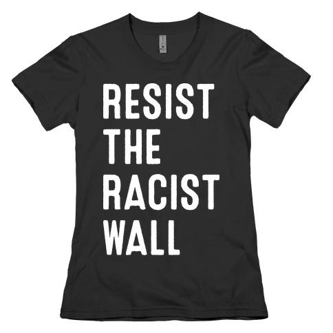 Resist The Racist Wall Womens T-Shirt