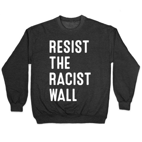 Resist The Racist Wall Pullover