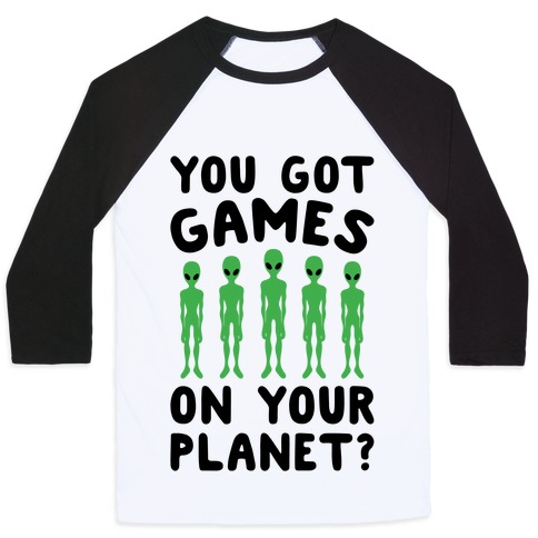 You Got Games On Your Planet Baseball Tee
