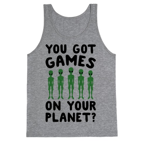 You Got Games On Your Planet Tank Top