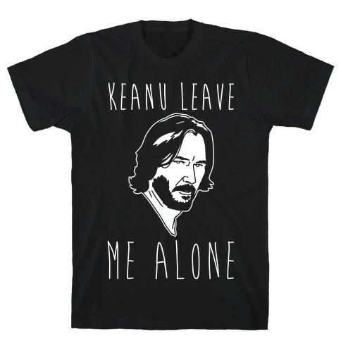 Keanu Leave Me Alone White Print T-Shirt