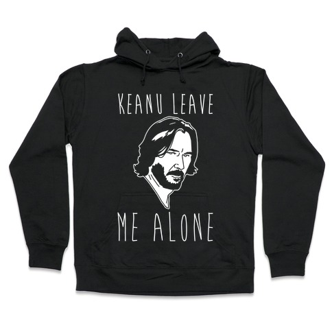 Keanu Leave Me Alone White Print Hooded Sweatshirt