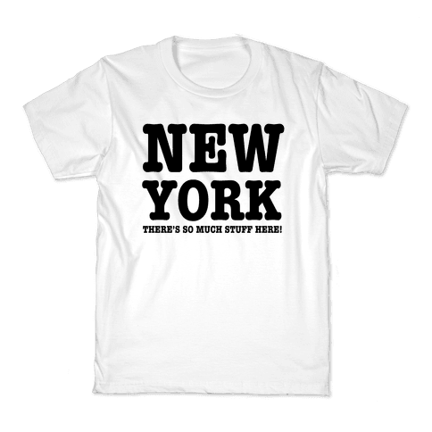 New York, There's So Much Stuff Here! Kids T-Shirt