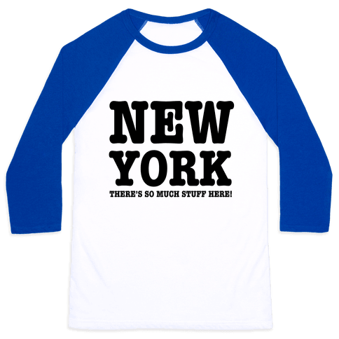 New York, There's So Much Stuff Here! Baseball Tee