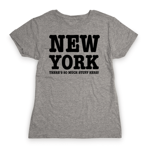 New York, There's So Much Stuff Here! Womens T-Shirt