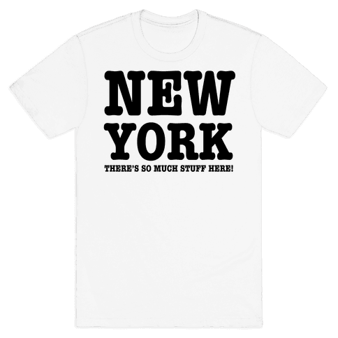 New York, There's So Much Stuff Here! Mens T-Shirt